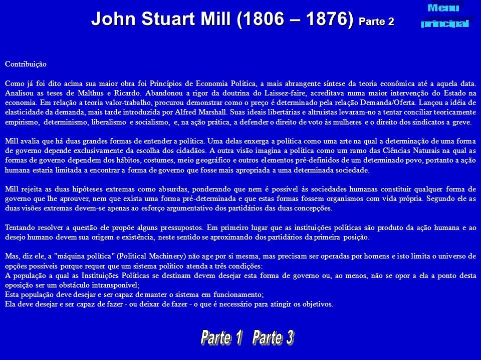 John Stuart Mill (1806 – 1876) Parte 2 Contribuição Como já foi dito acima sua maior obra foi Princípios de Economia Política, a mais abrangente sínte
