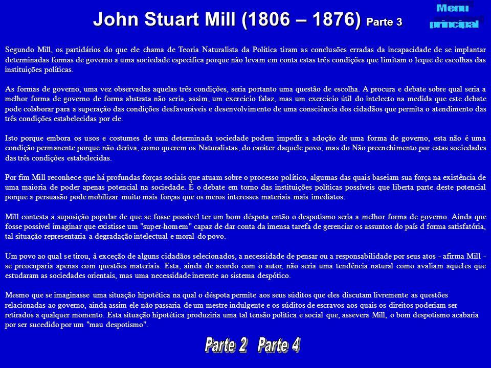 John Stuart Mill (1806 – 1876) Parte 3 Segundo Mill, os partidários do que ele chama de Teoria Naturalista da Política tiram as conclusões erradas da