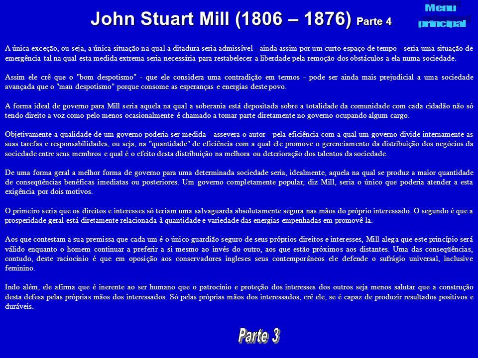 John Stuart Mill (1806 – 1876) Parte 4 A única exceção, ou seja, a única situação na qual a ditadura seria admissível - ainda assim por um curto espaç