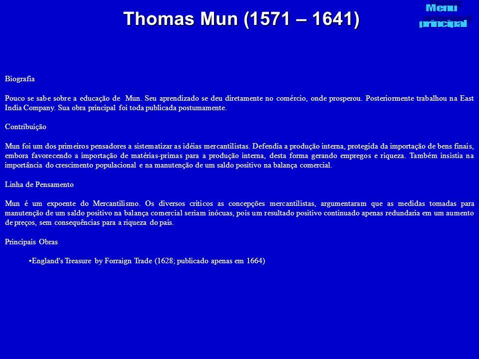 Thomas Mun (1571 – 1641) Biografia Pouco se sabe sobre a educação de Mun. Seu aprendizado se deu diretamente no comércio, onde prosperou. Posteriormen