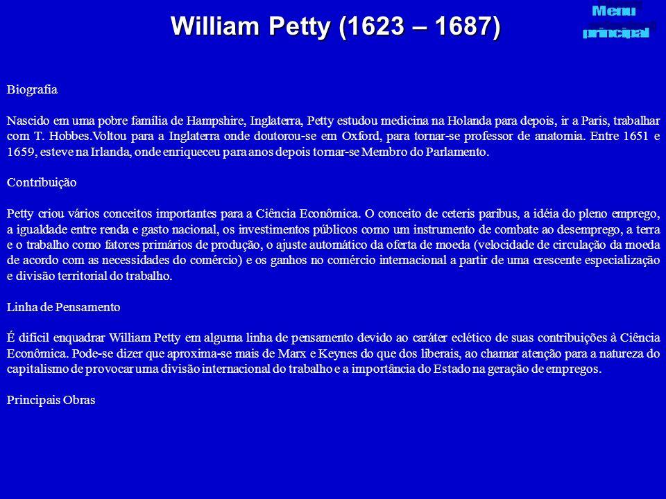William Petty (1623 – 1687) Biografia Nascido em uma pobre família de Hampshire, Inglaterra, Petty estudou medicina na Holanda para depois, ir a Paris