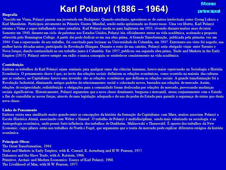 Karl Polanyi (1886 – 1964) Biografia Nascido em Viena, Polanyi passou sua juventude em Budapeste. Quando estudante, aproximou-se de outros intelectuai