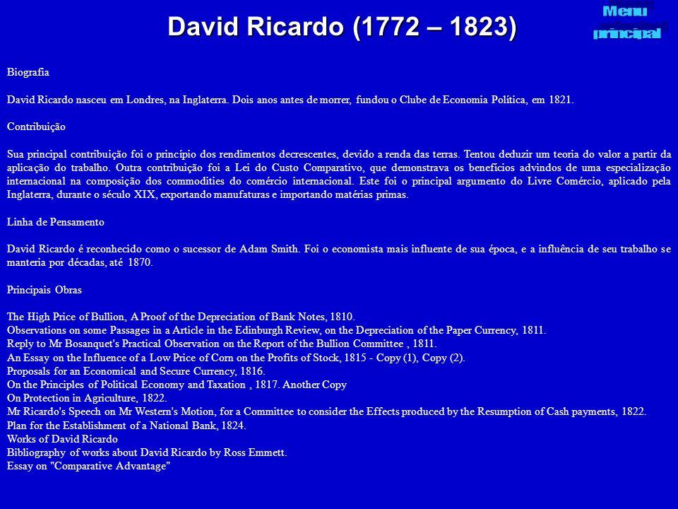 David Ricardo (1772 – 1823) Biografia David Ricardo nasceu em Londres, na Inglaterra. Dois anos antes de morrer, fundou o Clube de Economia Política,