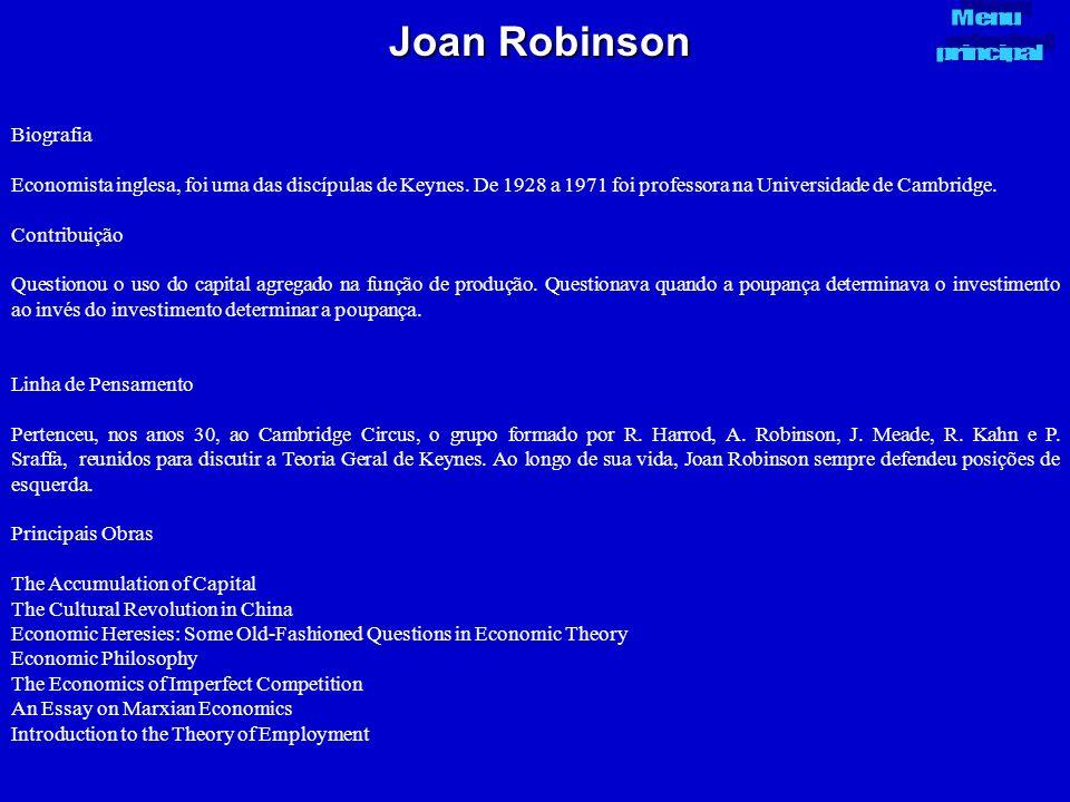 Joan Robinson Biografia Economista inglesa, foi uma das discípulas de Keynes. De 1928 a 1971 foi professora na Universidade de Cambridge. Contribuição