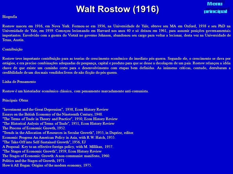 Walt Rostow (1916) Biografia Rostow nasceu em 1916, em Nova York. Formou-se em 1936, na Universidade de Yale, obteve seu MA em Oxford, 1938 e seu PhD