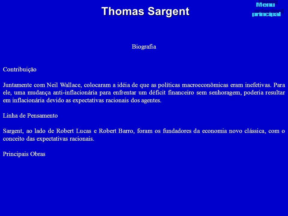 Thomas Sargent Biografia Contribuição Juntamente com Neil Wallace, colocaram a idéia de que as políticas macroeconômicas eram inefetivas. Para ele, um