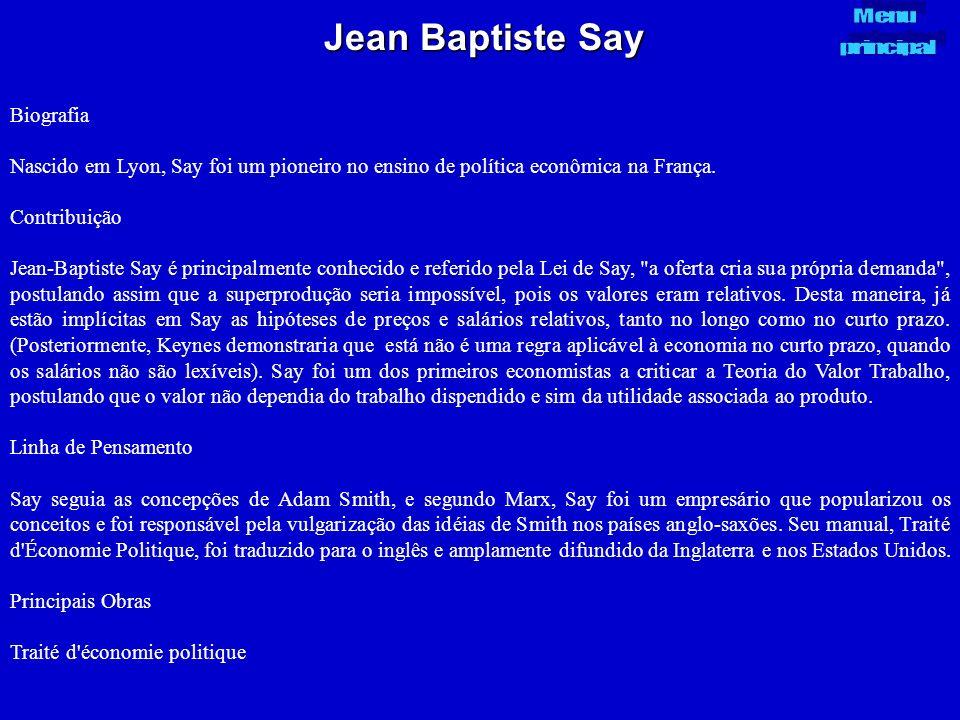 Jean Baptiste Say Biografia Nascido em Lyon, Say foi um pioneiro no ensino de política econômica na França. Contribuição Jean-Baptiste Say é principal