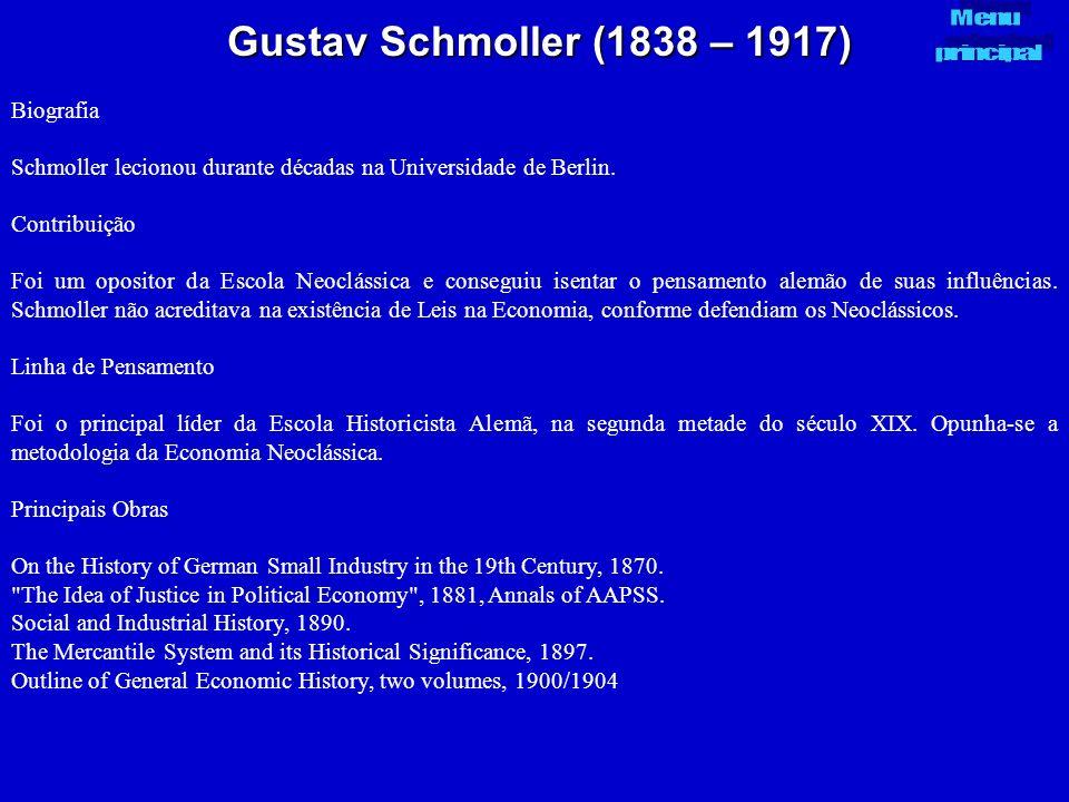 Gustav Schmoller (1838 – 1917) Biografia Schmoller lecionou durante décadas na Universidade de Berlin. Contribuição Foi um opositor da Escola Neocláss