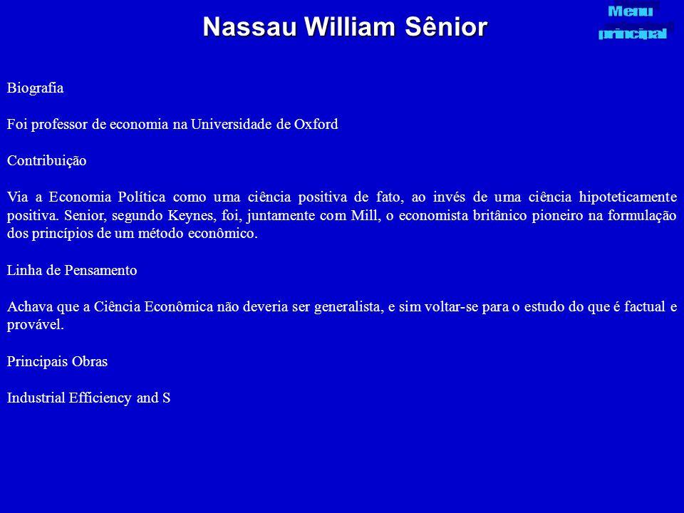 Nassau William Sênior Biografia Foi professor de economia na Universidade de Oxford Contribuição Via a Economia Política como uma ciência positiva de
