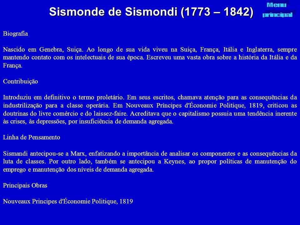 Sismonde de Sismondi (1773 – 1842) Biografia Nascido em Genebra, Suiça. Ao longo de sua vida viveu na Suiça, França, Itália e Inglaterra, sempre mante