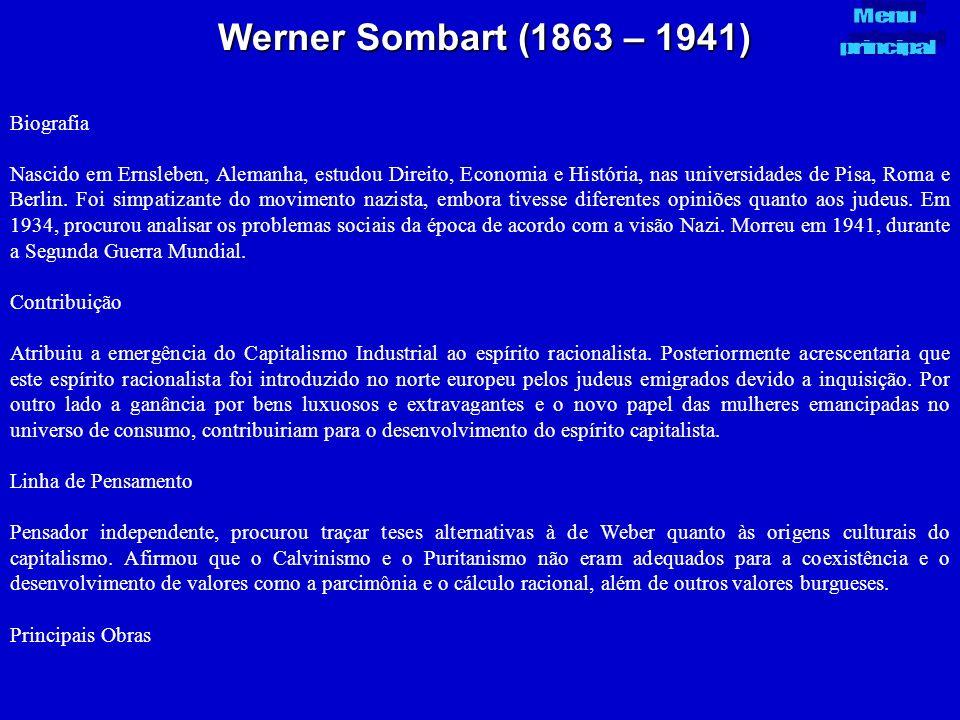Werner Sombart (1863 – 1941) Biografia Nascido em Ernsleben, Alemanha, estudou Direito, Economia e História, nas universidades de Pisa, Roma e Berlin.