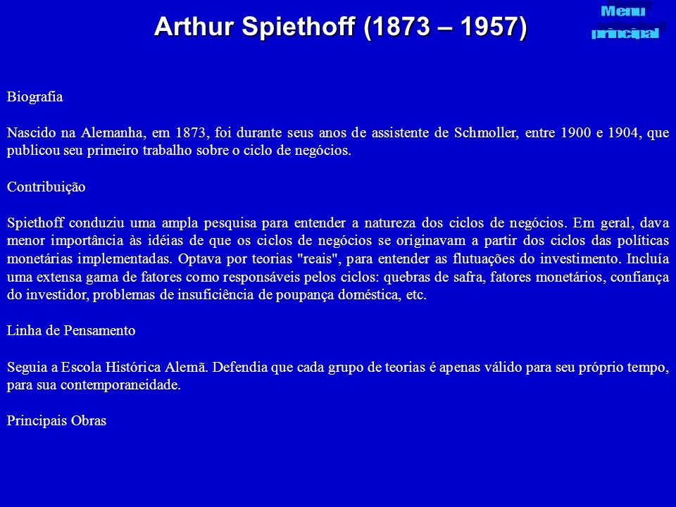 Arthur Spiethoff (1873 – 1957) Biografia Nascido na Alemanha, em 1873, foi durante seus anos de assistente de Schmoller, entre 1900 e 1904, que public