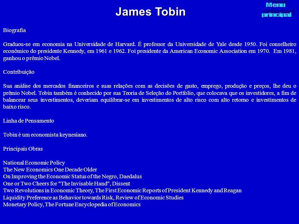 James Tobin Biografia Graduou-se em economia na Universidade de Harvard. É professor da Universidade de Yale desde 1950. Foi conselheiro econômico do