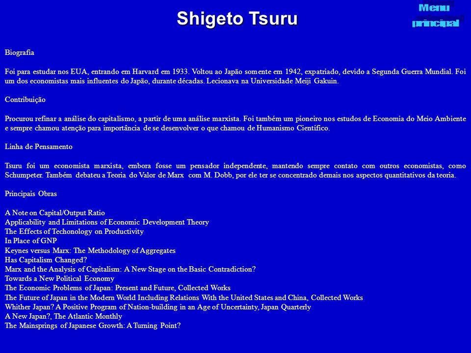 Shigeto Tsuru Biografia Foi para estudar nos EUA, entrando em Harvard em 1933. Voltou ao Japão somente em 1942, expatriado, devido a Segunda Guerra Mu