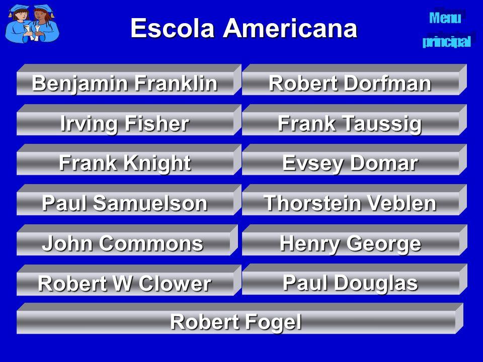 Escola Americana Benjamin Franklin Benjamin Franklin Robert Dorfman Robert Dorfman Irving Fisher Irving Fisher Frank Taussig Frank Taussig Frank Knigh