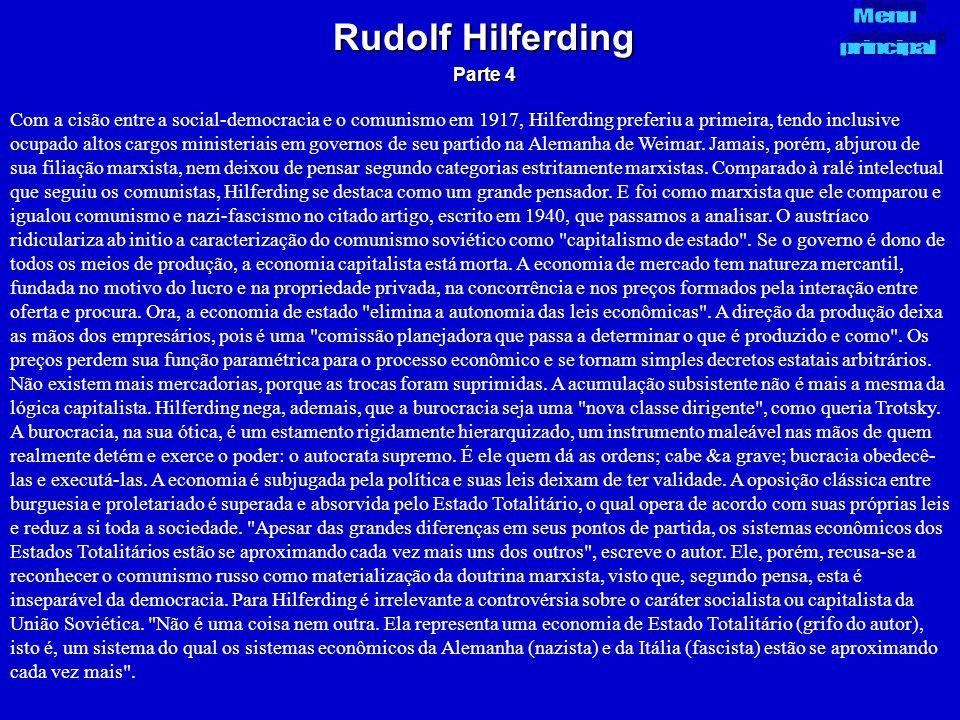 Com a cisão entre a social-democracia e o comunismo em 1917, Hilferding preferiu a primeira, tendo inclusive ocupado altos cargos ministeriais em gove