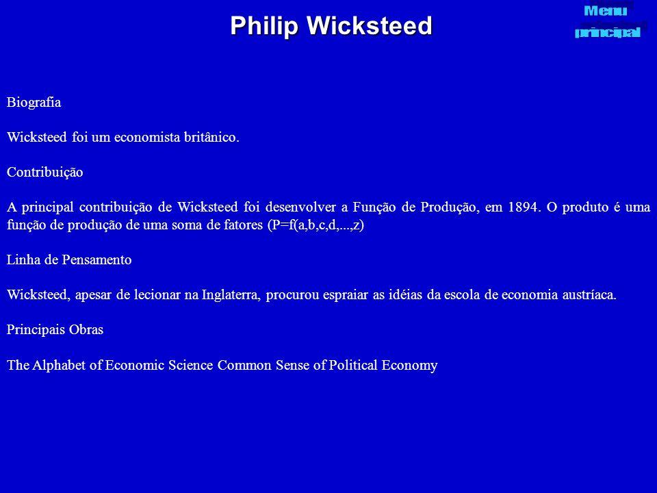 Philip Wicksteed Biografia Wicksteed foi um economista britânico. Contribuição A principal contribuição de Wicksteed foi desenvolver a Função de Produ