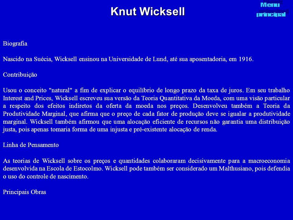 Knut Wicksell Biografia Nascido na Suécia, Wicksell ensinou na Universidade de Lund, até sua aposentadoria, em 1916. Contribuição Usou o conceito