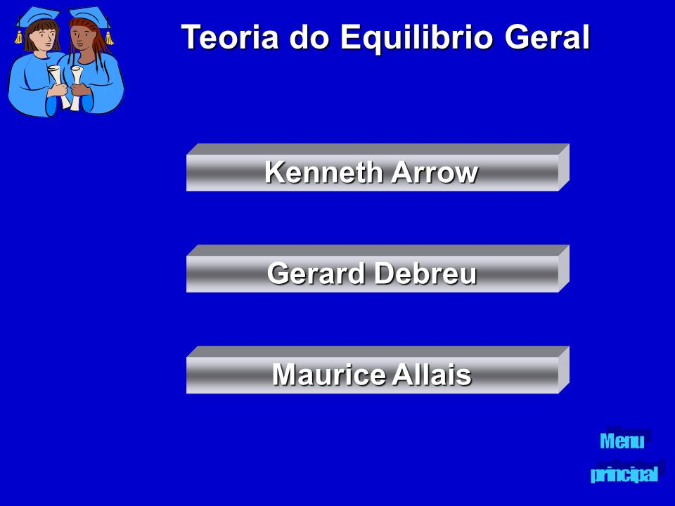Teoria do Equilibrio Geral Kenneth Arrow Kenneth Arrow Gerard Debreu Gerard Debreu Maurice Allais Maurice Allais