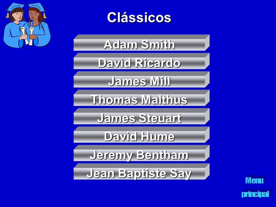 Clássicos Adam Smith Adam Smith David Ricardo David Ricardo James Mill James Mill James Steuart James Steuart David Hume David Hume Jeremy Bentham Tho