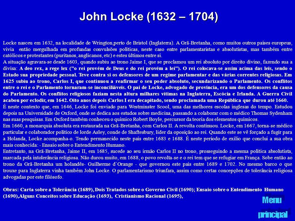 John Locke (1632 – 1704) Locke nasceu em 1632, na localidade de Wrington,perto de Bristol (Inglaterra). A Grã-Bretanha, como muitos outros países euro