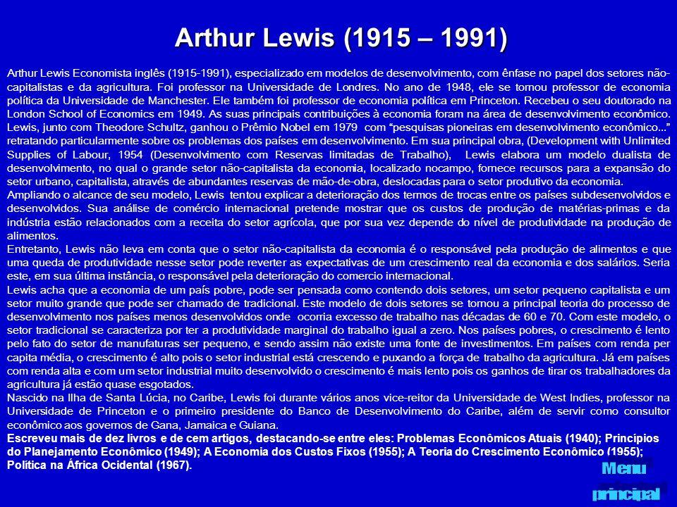 Arthur Lewis (1915 – 1991) Arthur Lewis Economista inglês (1915-1991), especializado em modelos de desenvolvimento, com ênfase no papel dos setores nã