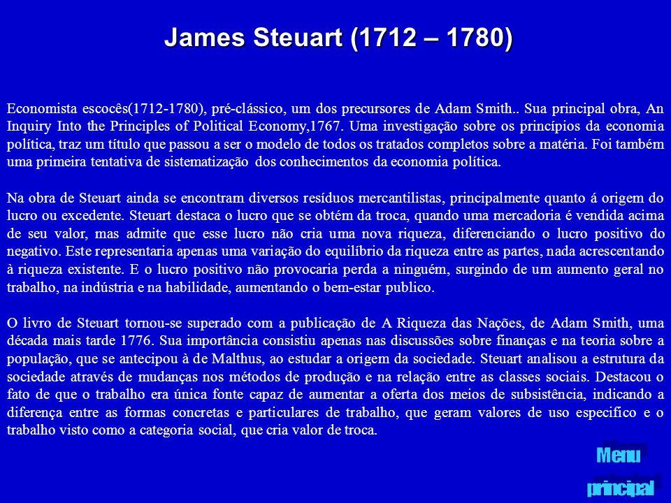 James Steuart (1712 – 1780) Economista escocês(1712-1780), pré-clássico, um dos precursores de Adam Smith.. Sua principal obra, An Inquiry Into the Pr