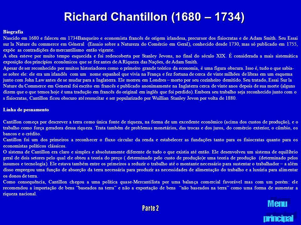 Richard Chantillon (1680 – 1734) Biografia Nascido em 1680 e faleceu em 1734Banqueiro e economista francês de origem irlandesa, precursor dos fisiocra