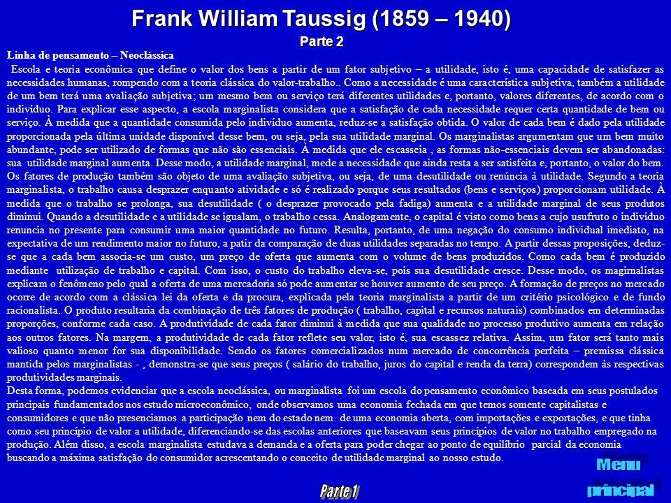 Frank William Taussig (1859 – 1940) Parte 2 Linha de pensamento – Neoclássica Escola e teoria econômica que define o valor dos bens a partir de um fat