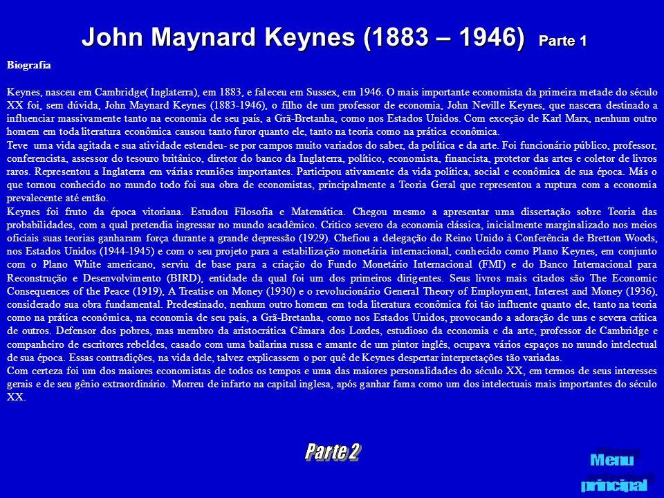 John Maynard Keynes (1883 – 1946) Parte 1 Biografia Keynes, nasceu em Cambridge( Inglaterra), em 1883, e faleceu em Sussex, em 1946. O mais importante