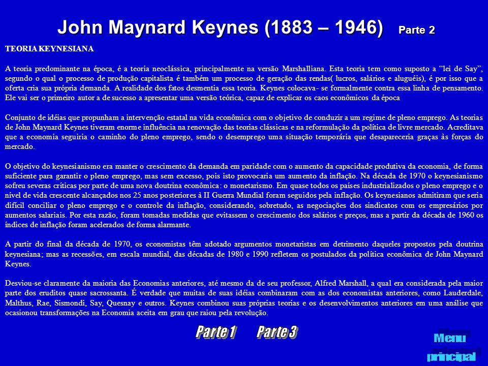 John Maynard Keynes (1883 – 1946) Parte 2 TEORIA KEYNESIANA A teoria predominante na época, é a teoria neoclássica, principalmente na versão Marshalli