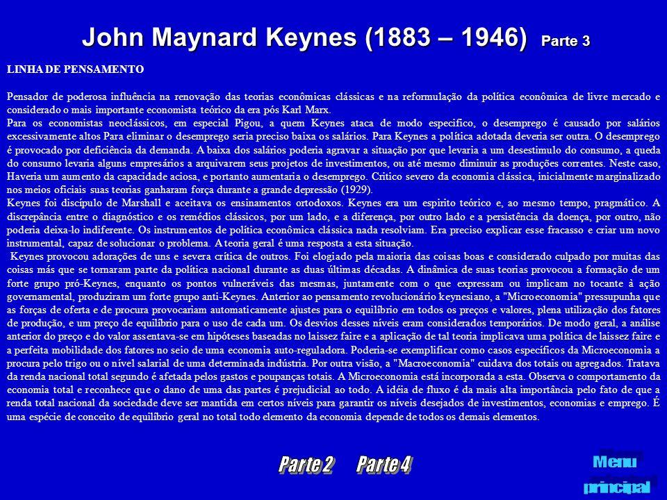 John Maynard Keynes (1883 – 1946) Parte 3 LINHA DE PENSAMENTO Pensador de poderosa influência na renovação das teorias econômicas clássicas e na refor