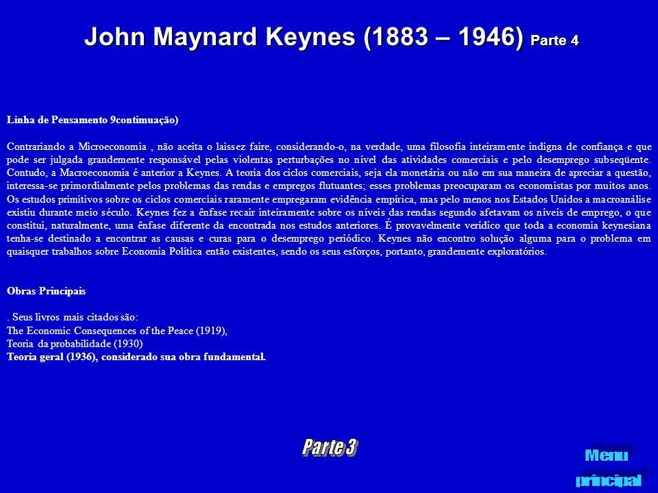 John Maynard Keynes (1883 – 1946) Parte 4 Linha de Pensamento 9contimuação) Contrariando a Microeconomia, não aceita o laissez faire, considerando-o,