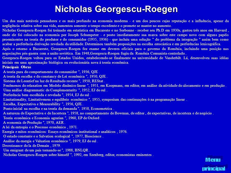 Nicholas Georgescu-Roegen Um dos mais notáveis pensadores e os mais profundo na economia moderna - e um dos poucos cujas reputação e a influência, ape