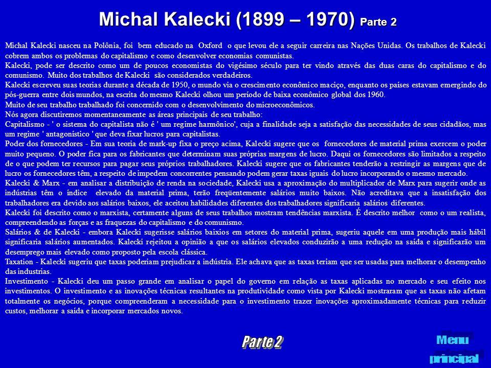 Michal Kalecki (1899 – 1970) Parte 2 Michal Kalecki nasceu na Polônia, foi bem educado na Oxford o que levou ele a seguir carreira nas Nações Unidas.