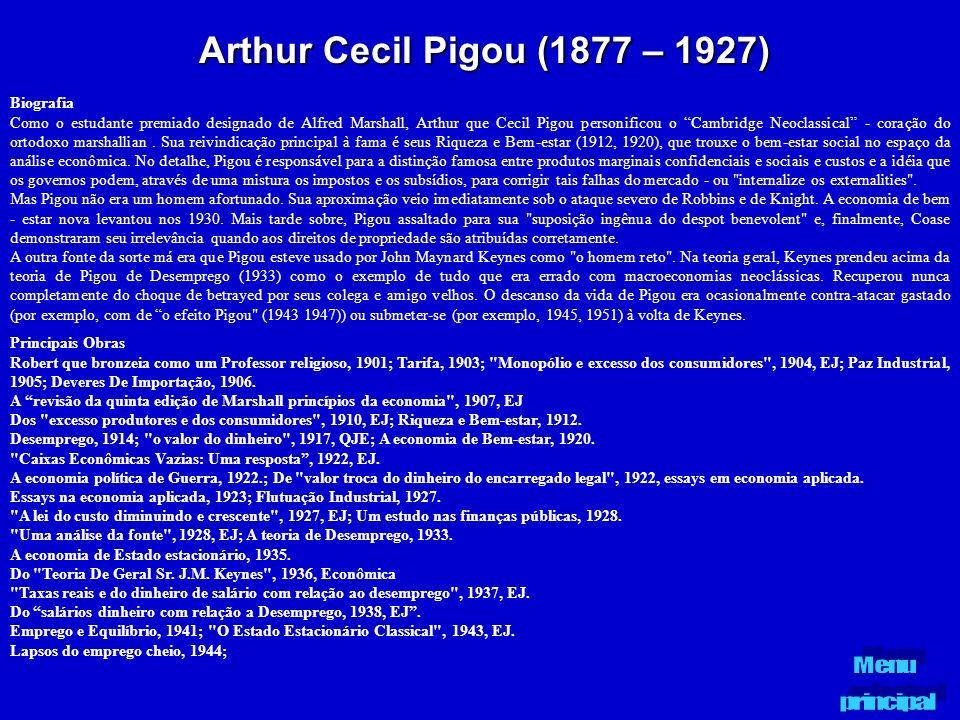 Arthur Cecil Pigou (1877 – 1927) Biografia Como o estudante premiado designado de Alfred Marshall, Arthur que Cecil Pigou personificou o Cambridge Neo