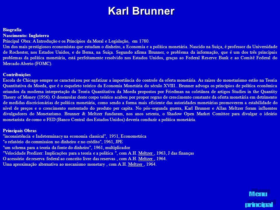 Karl Brunner Biografia Nascimento: Inglaterra Principal Obra: A Introdução e os Princípios da Moral e Legislação, em 1780. Um dos mais prestigiosos ec