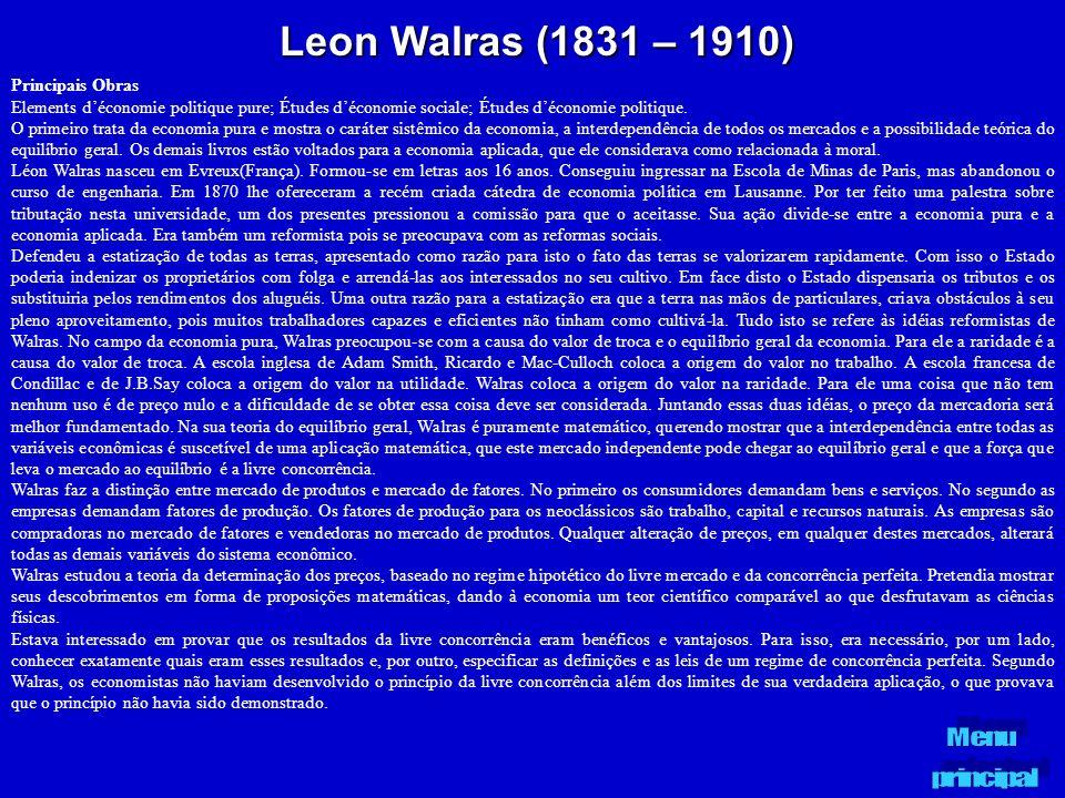 Leon Walras (1831 – 1910) Principais Obras Elements déconomie politique pure; Études déconomie sociale; Études déconomie politique. O primeiro trata d