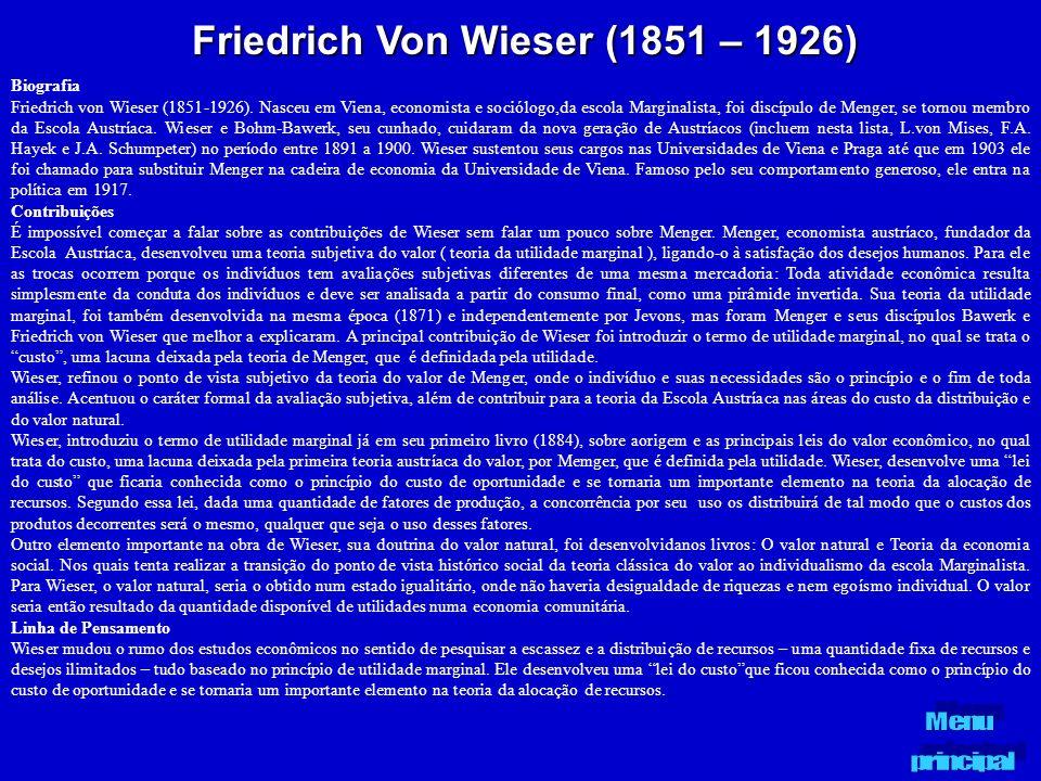 Friedrich Von Wieser (1851 – 1926) Biografia Friedrich von Wieser (1851-1926). Nasceu em Viena, economista e sociólogo,da escola Marginalista, foi dis