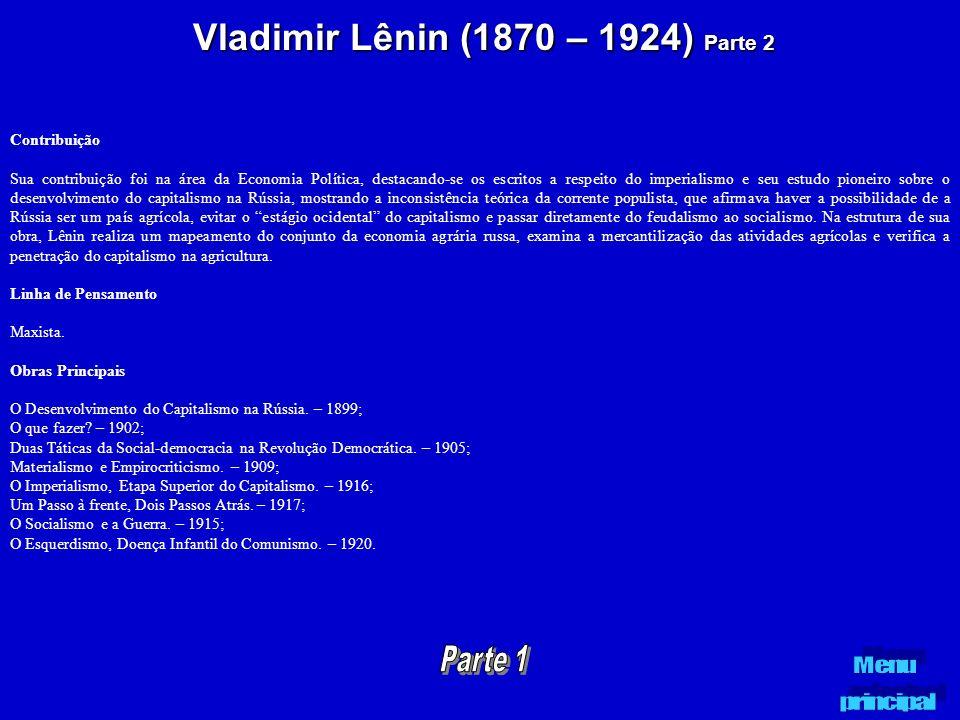 Vladimir Lênin (1870 – 1924) Parte 2 Contribuição Sua contribuição foi na área da Economia Política, destacando-se os escritos a respeito do imperiali