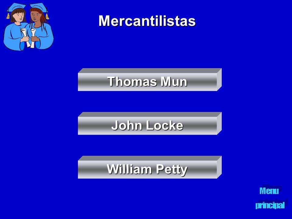 Mercantilistas Thomas Mun Thomas Mun William Petty William Petty John Locke John Locke