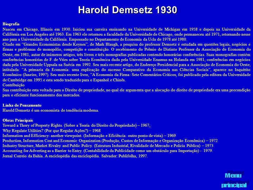 Harold Demsetz 1930 Biografia Nasceu em Chicago, Illinois em 1930. Iniciou sua carreira ensinando na Universidade de Michigan em 1958 e depois na Univ
