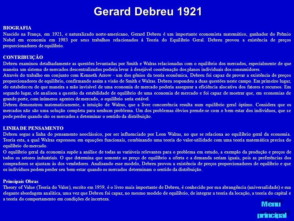 Gerard Debreu 1921 BIOGRAFIA Nascido na França, em 1921, e naturalizado norte-americano, Gerard Debreu é um importante economista matemático, ganhador