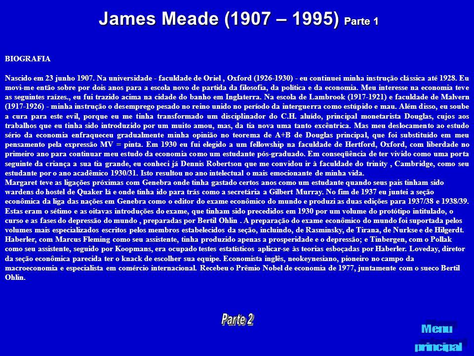 James Meade (1907 – 1995) Parte 1 BIOGRAFIA Nascido em 23 junho 1907. Na universidade - faculdade de Oriel, Oxford (1926-1930) - eu continuei minha in