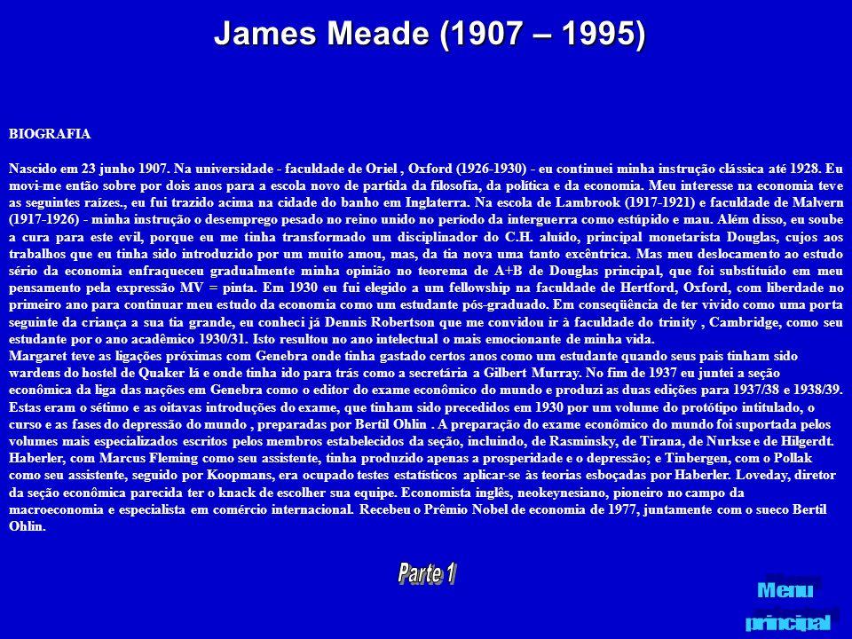 James Meade (1907 – 1995) BIOGRAFIA Nascido em 23 junho 1907. Na universidade - faculdade de Oriel, Oxford (1926-1930) - eu continuei minha instrução