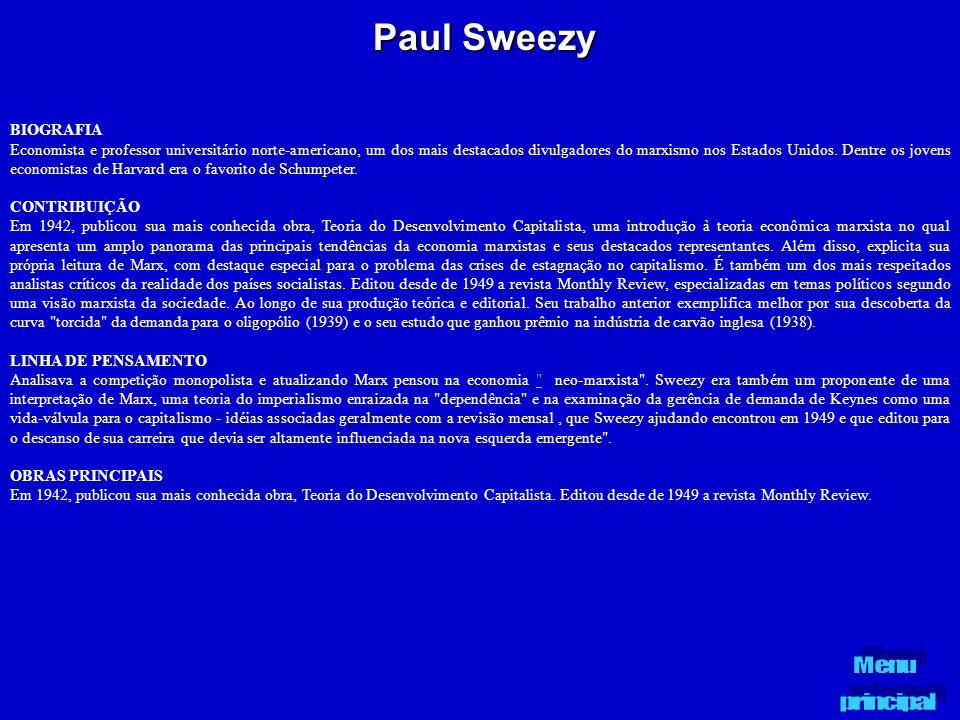 Paul Sweezy BIOGRAFIA Economista e professor universitário norte-americano, um dos mais destacados divulgadores do marxismo nos Estados Unidos. Dentre