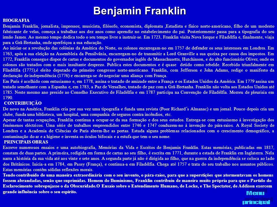 Benjamin Franklin BIOGRAFIA Benjamin Franklin, jornalista, impressor, musicista, filósofo, economista, diplomata,Estadista e físico norte-americano, f