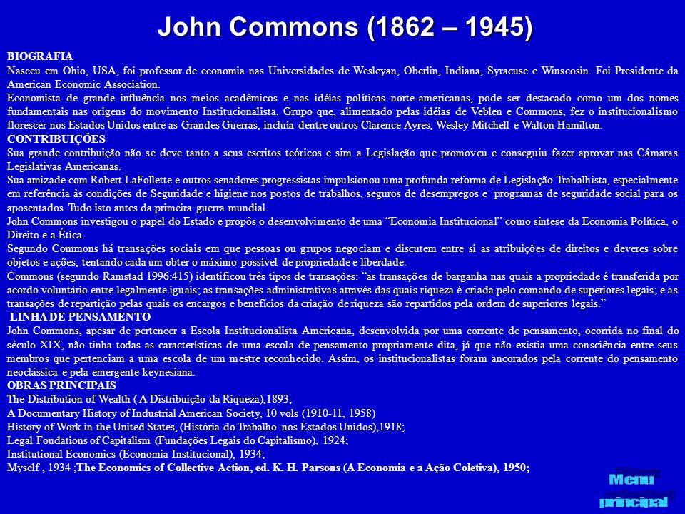 John Commons (1862 – 1945) BIOGRAFIA Nasceu em Ohio, USA, foi professor de economia nas Universidades de Wesleyan, Oberlin, Indiana, Syracuse e Winsco
