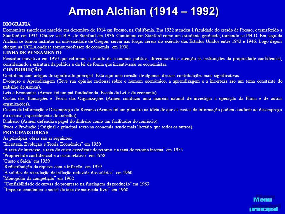 Armen Alchian (1914 – 1992) BIOGRAFIA Economista americano nascido em dezembro de 1914 em Fresno, na Califórnia. Em 1932 atendeu à faculdade do estado