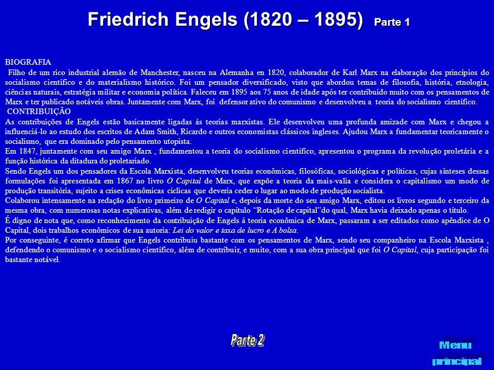 Friedrich Engels (1820 – 1895) Parte 1 BIOGRAFIA Filho de um rico industrial alemão de Manchester, nasceu na Alemanha en 1820, colaborador de Karl Mar